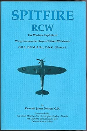 SPITFIRE RCW. THE WARTIME EXPLOITS OF WING: Nelson, Kenneth James.