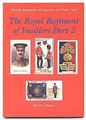 THE ROYAL REGIMENT OF FUSILIERS. PART 2.: Hunter, David J.