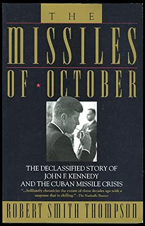 THE MISSILES OF OCTOBER: THE DECLASSIFIED STORY: Thompson, Robert Smith.