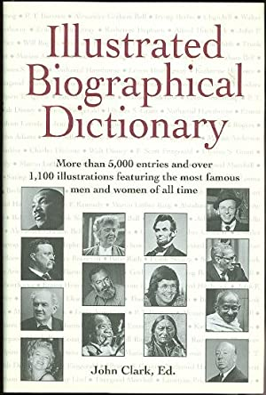 ILLUSTRATED BIOGRAPHICAL DICTIONARY. MORE THAN 5,000 ENTRIES AND OVER 1,100 PHOTOGRAPHS OF THE MO...