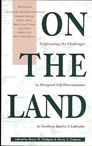 ON THE LAND: CONFRONTING THE CHALLENGES OF ABORIGINAL SELF-DETERMINATION IN NORTHERN QUEBEC & LAB...
