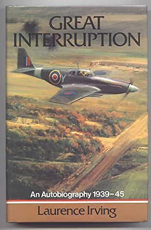 GREAT INTERRUPTION. AN AUTOBIOGRAPHY 1939-45.: Irving, Laurence.