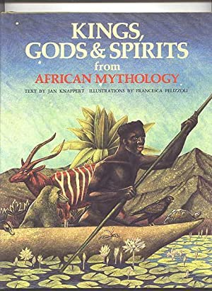 KINGS, GODS & SPIRITS FROM AFRICAN MYTHOLOGY.: Knappert, Jan. Illustrations