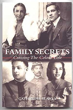 FAMILY SECRETS: CROSSING THE COLOUR LINE.: Slaney, Catherine. Foreword