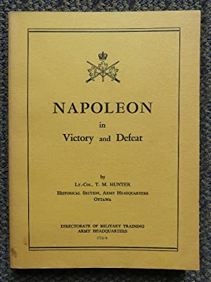 NAPOLEON IN VICTORY AND DEFEAT.: Hunter, T.M., Lt.-Col.