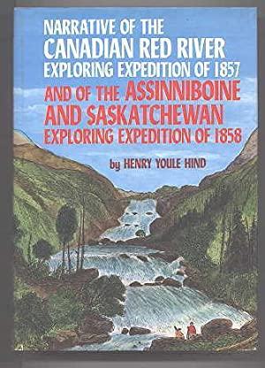 NARRATIVE OF THE CANADIAN RED RIVER EXPLORING EXPEDITION OF 1857 AND OF THE ASSINNIBOINE AND SASK...