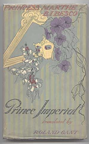 PRINCE IMPERIAL.: Bibesco, Marthe, Princess. Translated by Roland Gant.