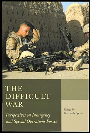 THE DIFFICULT WAR: PERSPECTIVES ON INSURGENCY AND: Spencer, Emily, Dr.,