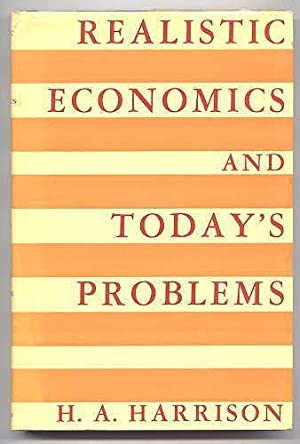 REALISTIC ECONOMICS AND TODAY'S PROBLEMS.