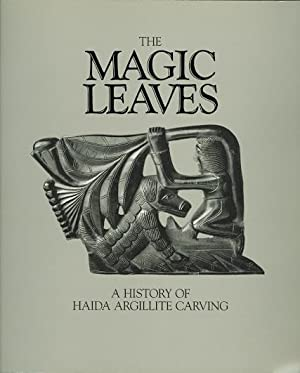 THE MAGIC LEAVES: A HISTORY OF HAIDA ARGILLITE CARVING.