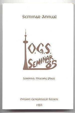 SEMINAR ANNUAL. O.G.S. SEMINAR '85. (ONTARIO GENEALOGICAL: Chester, Len, ed.