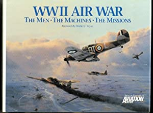 WWII AIR WAR: THE MEN - THE MACHINES - THE MISSIONS.: Boyne, Walter J., foreword. (William Allmon, ...