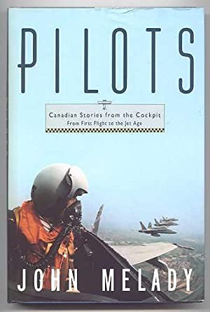 PILOTS: CANADIAN STORIES FROM THE COCKPIT.: Melady, John.