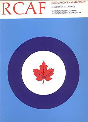 RCAF: SQUADRON HISTORIES AND AIRCRAFT 1924-1968. HISTORICAL: Kostenuk, Samuel and