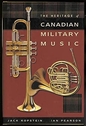 THE HERITAGE OF CANADIAN MILITARY MUSIC.: Kopstein, Jack and