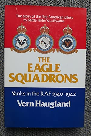 THE EAGLE SQUADRONS: YANKS IN THE RAF,: Haugland, Vern.