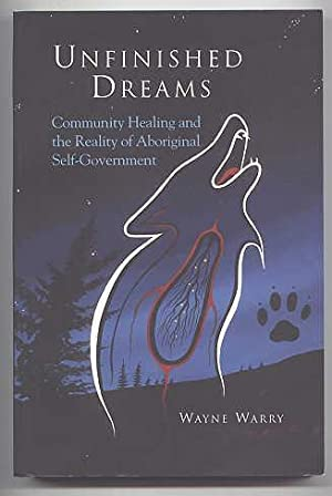 UNFINISHED DREAMS: COMMUNITY HEALING AND THE REALITY OF ABORIGINAL SELF-GOVERNMENT.