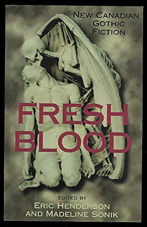 FRESH BLOOD: NEW CANADIAN GOTHIC FICTION.: Henderson, Eric & Sonik, Madeline, eds. (Kenneth J. ...