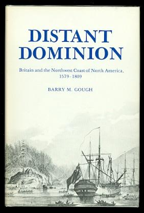 DISTANT DOMINION: BRITAIN AND THE NORTHWEST COAST OF NORTH AMERICA, 1579-1809.