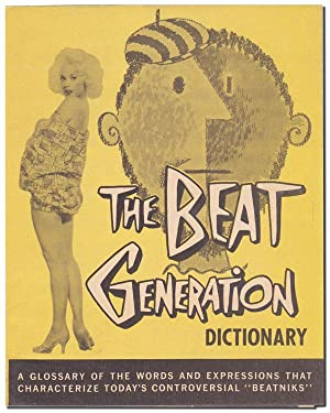 THE BEAT GENERATION DICTIONARY: A GLOSSARY OF THE WORDS AND EXPRESSIONS THAT CHARACTERIZE TODAY&#...