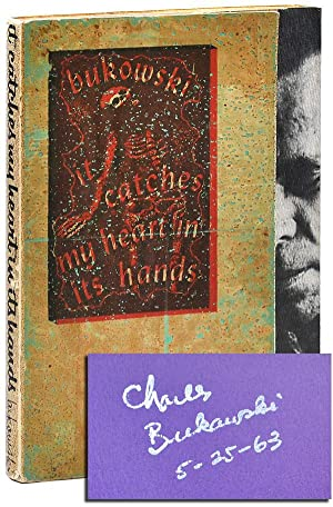 IT CATCHES MY HEART IN ITS HANDS: Bukowski, Charles