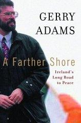 A FARTHER SHORE: IRELAND'S LONG ROAD TO PEACE