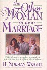THE OTHER WOMAN IN YOUR MARRIAGE: UNDERSTANDING A MOTHER'S IMPACT ON HER SO N & HOW IT AFFECTS HI...