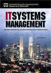 IT SYSTEMS MANAGEMENT: DESIGNING, IMPLEMENTING, AND MANAGING WORLD-CLASS IN FRASTRUCTURES: ...