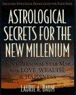 ASTROLOGICAL SECRETS FOR THE NEW MILLENNIUM : HOW TO CREATE THE FUTURE YOU WANT - WITH A LITTLE H...