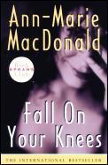 FALL ON YOUR KNEES: Macdonald, Ann Marie