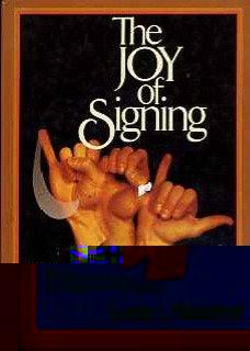 THE JOY OF SIGNING: THE NEW ILLUSTRATED GUIDE FOR MASTERING SIGN LANGUAGE A ND THE MANUAL ALPHABET
