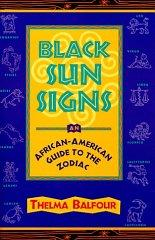 BLACK SUN SIGNS: AN AFRICAN-AMERICAN GUIDE TO THE ZODIAC