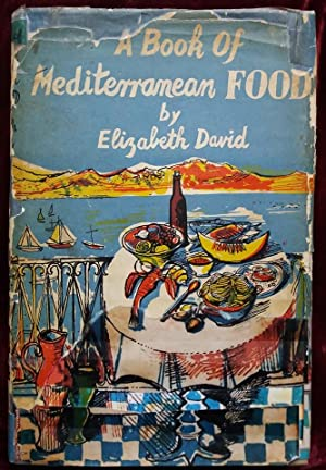 A Book of Mediterranean Food: Elizabeth David