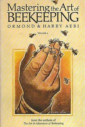 Mastering the Art of Beekeeping. Volume 2.: Aebi, Ormond &