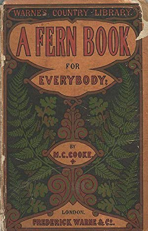 A Fern Book for Everybody. Containing all: Cooke, M.C.