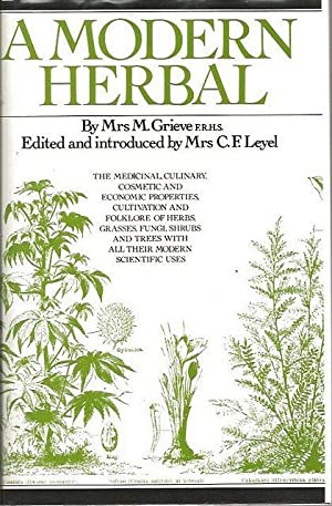 A Modern Herbal. The Medicinal, Culinary, Cosmetic: Grieve, Mrs M.