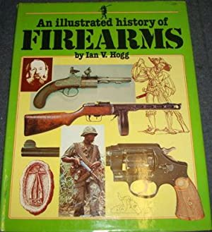 An Illustrated History of Firearms: Ian V. Hogg