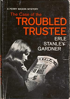CASE OF THE TROUBLED TRUSTEE, THE: Gardner, Erle Stanley