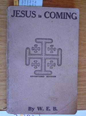 Jesus Is Coming.: W. E. B.