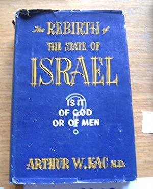 The Rebirth of the State of Israel Is It of God or Men?: KAC (ARTHUR W.).