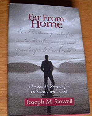 Far from Home: The Soul's Search for Intimacy With God.: STOWELL, JOSEPH M.