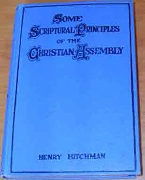 Some Scriptural Principles of the Christian Assembly or Things Which Are Most Surely Believed Among...