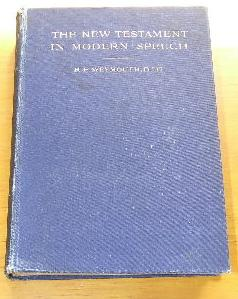The New Testament in Modern Speech An Idiomatic Translation into Everyday English from the Text o...