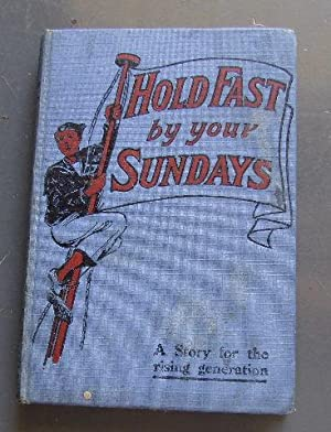 Hold fast by Your Sundays! A Story for the Rising Generations