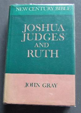 Joshua, Judges and Ruth The Century Bible. New Edition: GRAY (JOHN) ED.