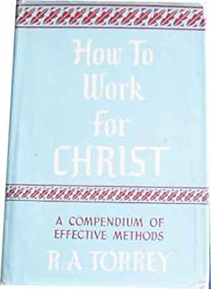 How To Work For Christ A Compendium: TORREY (R. A.).