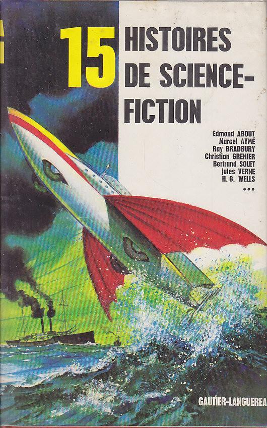 15 HISTOIRES DE SCIENCE FICTION.: Textes Selectionnes par Bertrand SOLET.