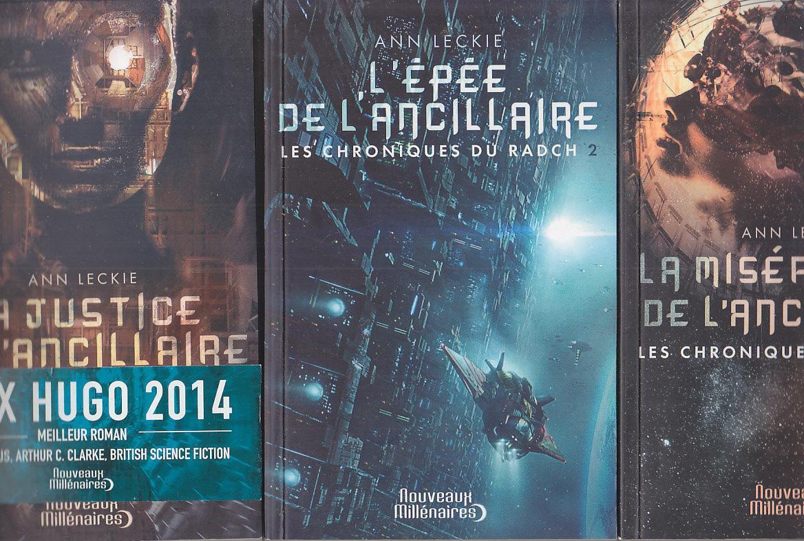 Les Chroniques du Radch. COMPLET en 3 Tomes : LA JUSTICE DE L'ANCILLAIRE - L'EPEE DE L'ANCILLAIRE - LA MISERICORDE DE L'ANCILLAIRE. Prix HUGO Ann LEC
