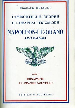 NAPOLEON LE GRAND 1769 - 1821 L'Immortelle: Édouard DRIAULT