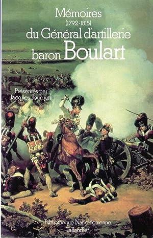 MEMOIRES MILITAIRES DU GENERAL D'ARTILLERIE BARON BOULART: GENERAL D'ARTILLERIE BARON